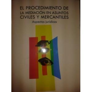 El Procedimiento de la Mediación en Asuntos Civiles y Mercantiles: Aspectos Jurídicos