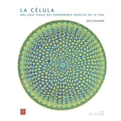 La célula. Una guía visual del componente esencial de la vida